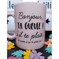 Mug Bonjour, Ta gueule! s'il te plaît... - Mug Humour